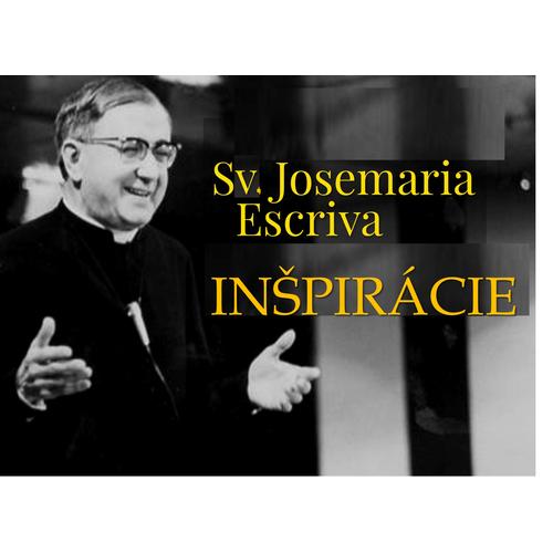 Inšpirácie svätého Josemariu Escriva