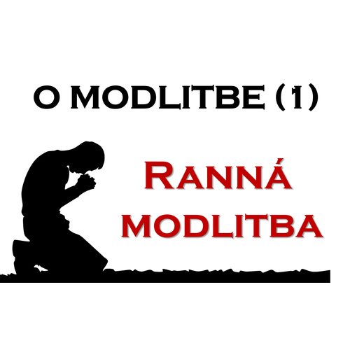 O MODLITBE (1) - Ranná modlitba