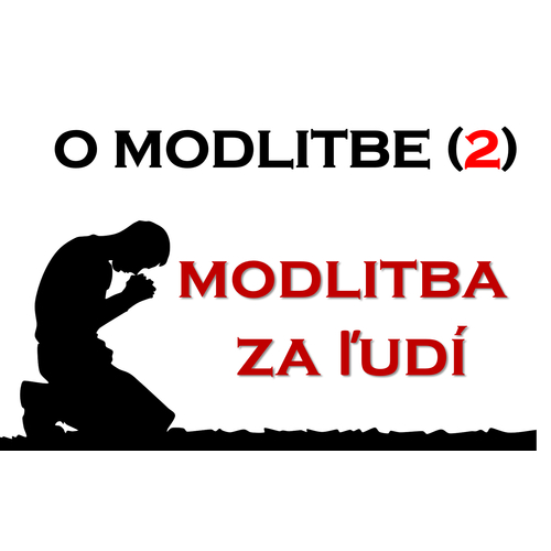 O MODLITBE (2) - Modlitba za ľudí