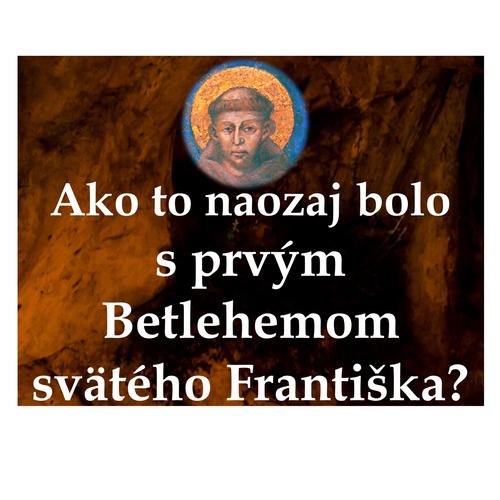 Ako to naozaj bolo  s prvým Betlehemom svätého Františka?