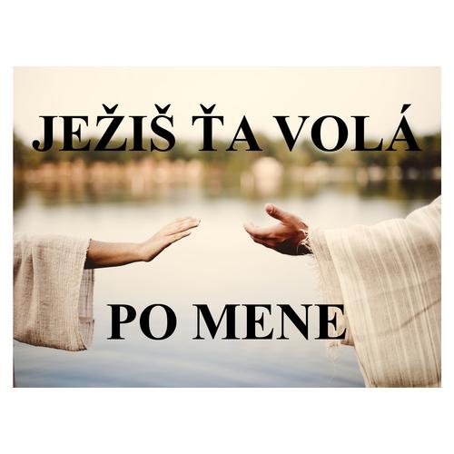 JEŽIŠ ŤA VOLÁ    PO MENE