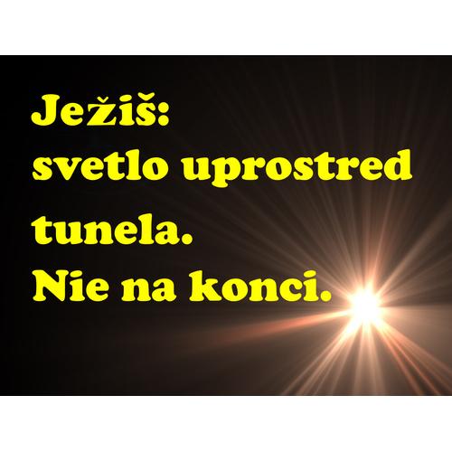Ježiš:   svetlo uprostred tunela.  Nie na konci.