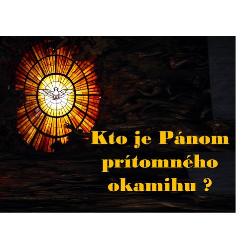 Kto je Pánom prítomného okamihu?