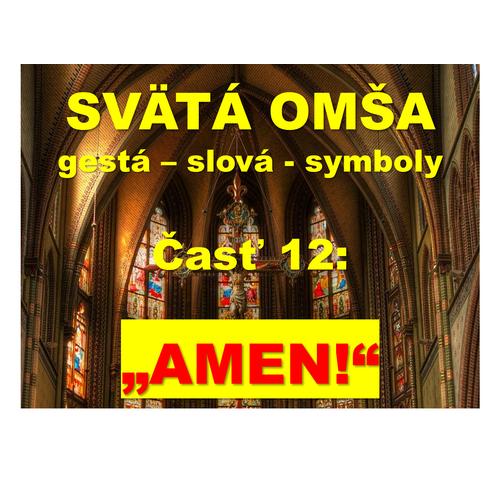 """SVÄTÁ OMŠA, gestá, slová, symboly. Časť 12: """"Amen!"""""""