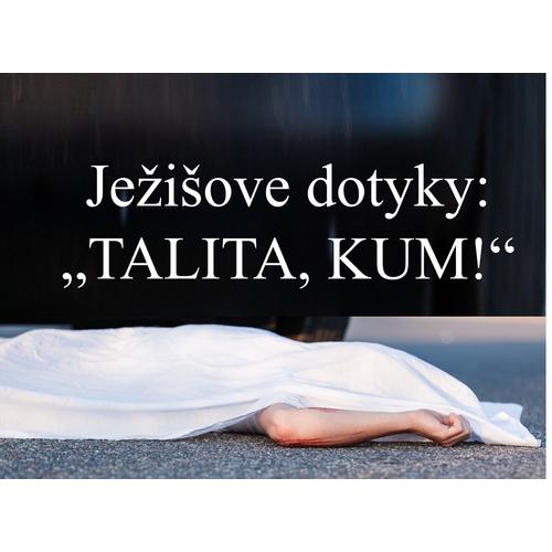 "Ježišove dotyky:  ""TALITA, KUM!"""