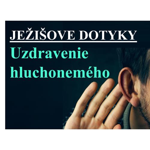 JEŽIŠOVE DOTYKY: Uzdravenie  hluchonemého