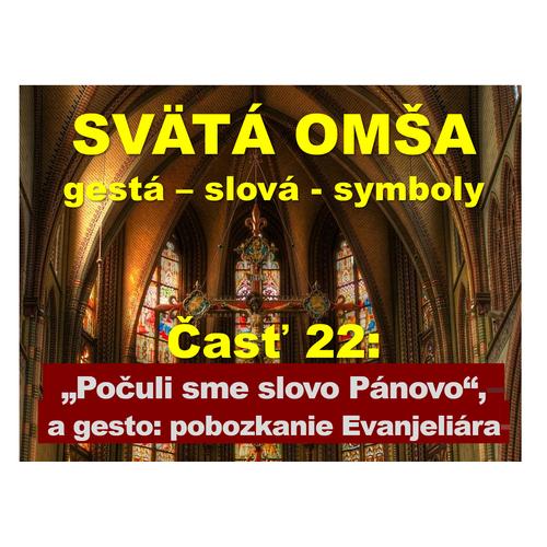 """SVÄTÁ OMŠA: gestá, slová, symboly. Časť 22:  """"Počuli sme slovo Pánovo"""" +  bozkanie Evanjeliára"""