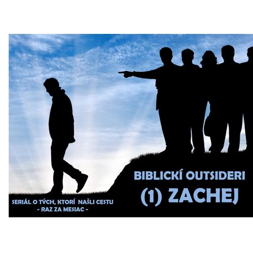 BIBLICKÍ OUTSIDERI: (1) ZACHEJ