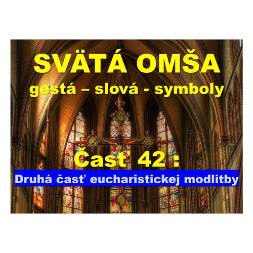 SVÄTÁ OMŠA, gestá, slová, symboly. Časť 42:  Druhá časť eucharistickej modlitby