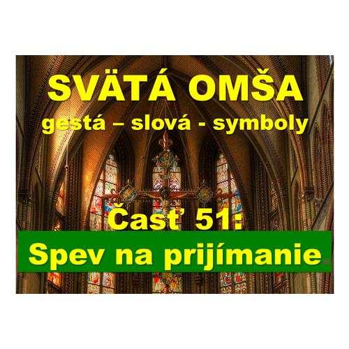 SVÄTÁ OMŠA, gestá, slová, symboly. Časť 51:   Spev na prijímanie.