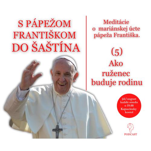 O mariánskej úcte pápeža Františka: (5) Ako ruženec buduje rodinu.
