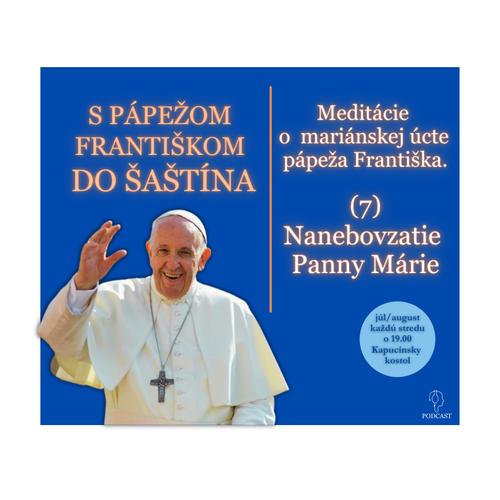 O mariánskej úcte pápeža Františka: (7) Nanebovzatie Panny Márie.