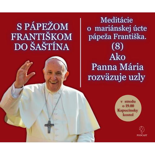 """S PÁPEŽOM DO ŠAŠTÍNA (8): """"Ako Panna Mária rozväzuje uzly"""""""