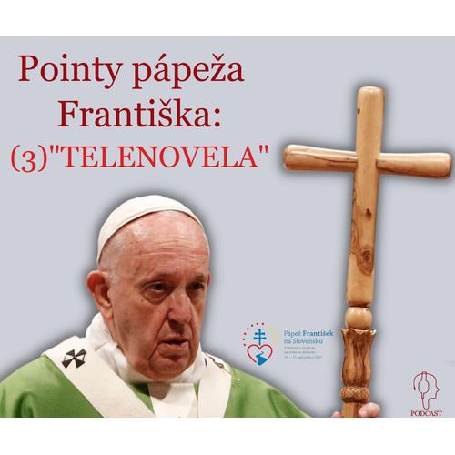 """Pointy pápeža Františka: (3) """"TELENOVELA"""""""