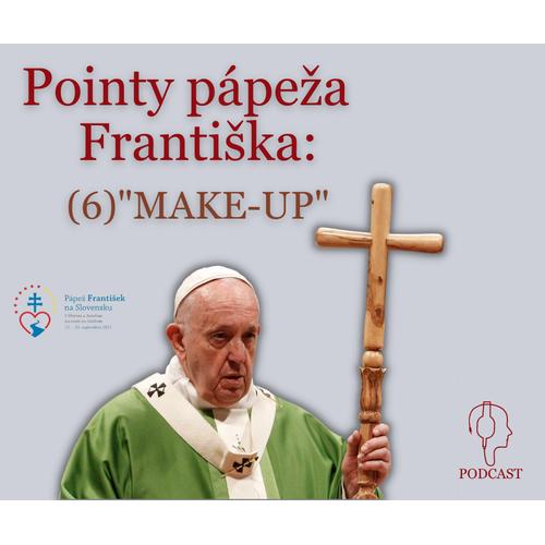 """Pointy pápeža Františka: (6) """"MAKE-UP"""""""