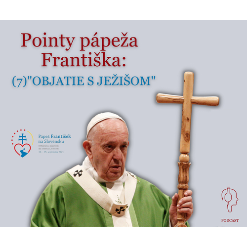 """Pointy pápeža Františka: (7) """"OBJATIE S JEŽIŠOM"""""""
