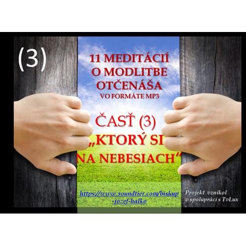"""Tretia (3) meditácia o modlitbe Otčenáša: """"KTORÝ SI NA NEBESIACH""""."""
