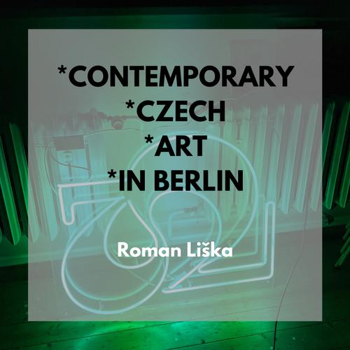 3x3 Contemporary Czech Art in Berlin mit Roman Liška