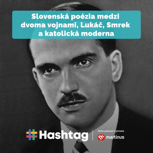 #22 Slovenská poézia medzi dvoma vojnami. Lukáč, Smrek a katolícka moderna (Maturita s Hashtagom)