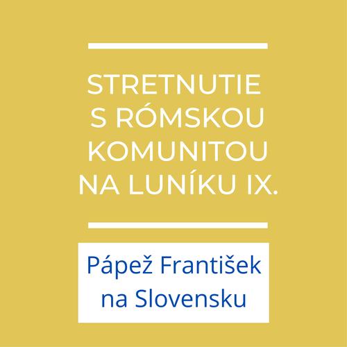 Stretnutie s rómskou komunitou na Luníku IX. | Príhovor pápeža Františka