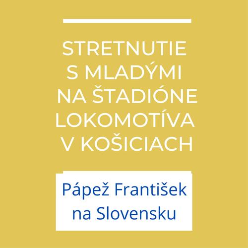 Stretnutie s mladými na Štadióne Lokomotíva v Košiciach | Príhovor pápeža Františka