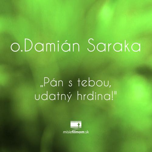 "o.Damián Saraka ""Pán s tebou, udatný hrdina!"""