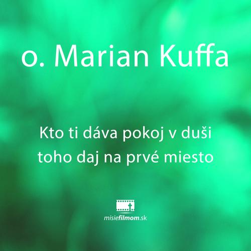 o. Marian Kuffa, Kto ti dáva pokoj v duši toho daj na prvé miesto