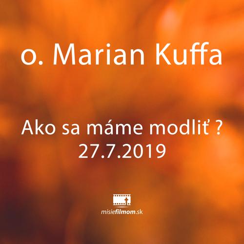 o.Kuffa - Ako sa máme modliť - 27.7.2019