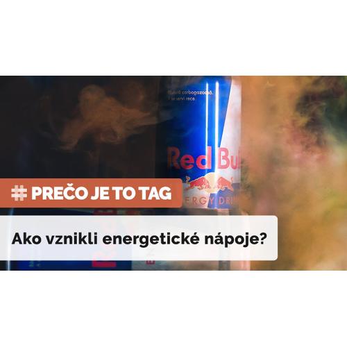 PREČO JE TO TAG? | Ako vznikli a fungujú energetické nápoje
