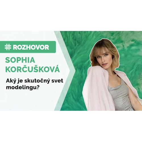 ROZHOVOR | Sophia sa stretla aj s Rihannou, aký je svet modelingu?