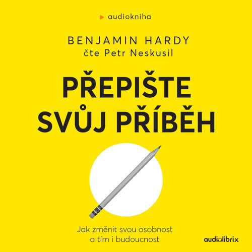 Benjamin Hardy - Přepište svůj příběh