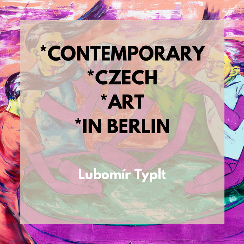 3x3 Contemporary Czech Art in Berlin mit Lubomír Typlt