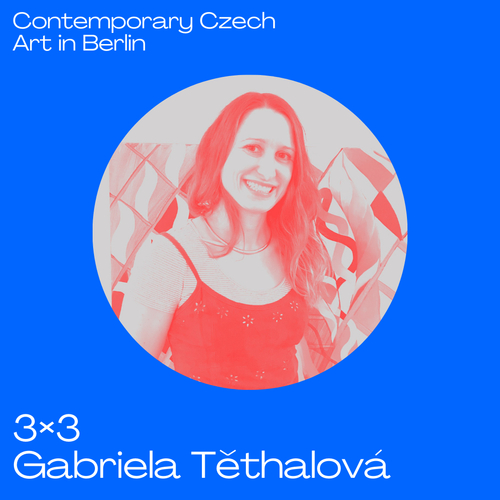 3x3 Contemporary Czech Art in Berlin with Gabriela Těthalová