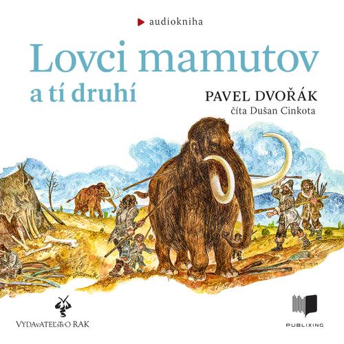 Pavel Dvořák - Lovci mamutov a tí druhí