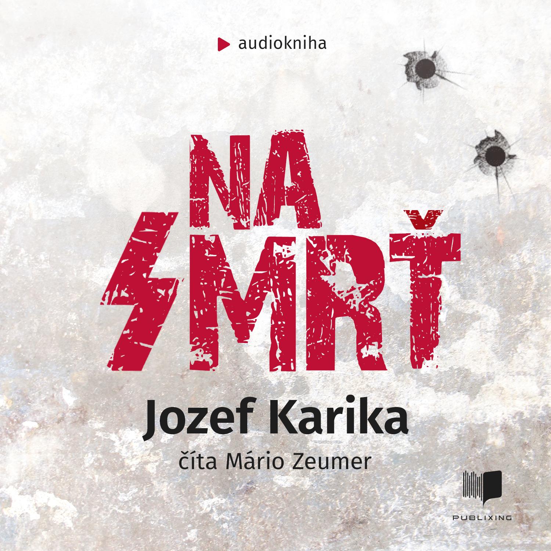 Jozef Karika - Na smrť