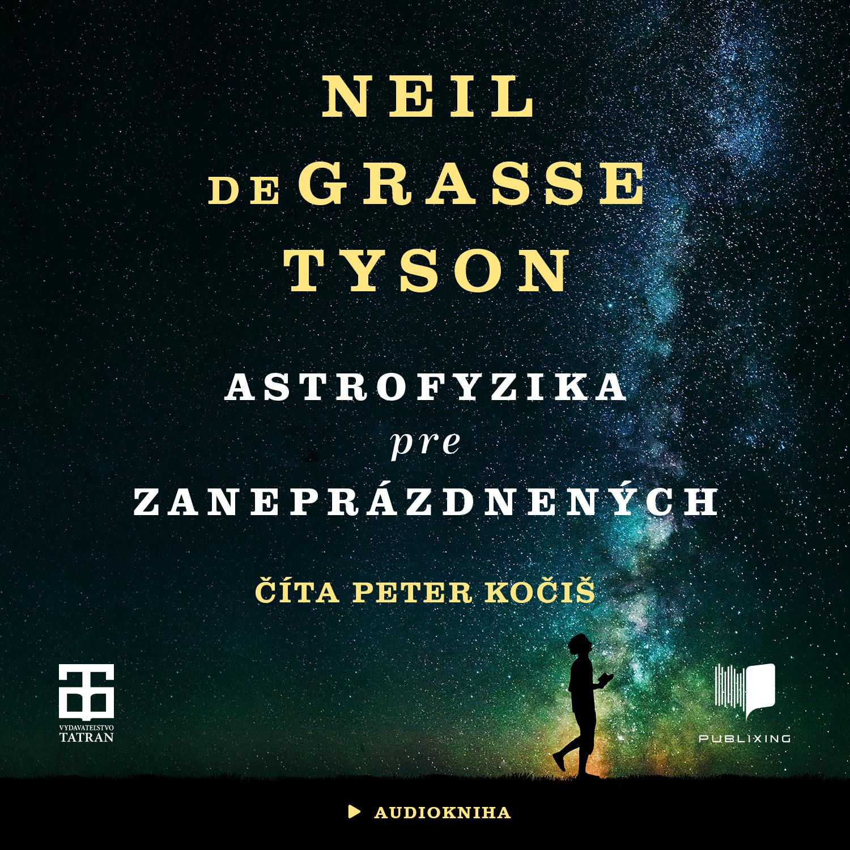 Neil deGrasse Tyson - Astrofyzika pre zaneprázdnených